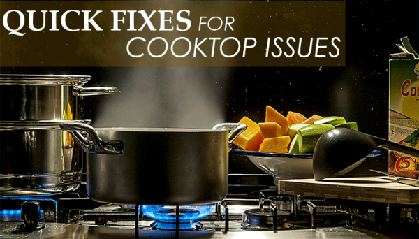 quick fixes for cooktop issues